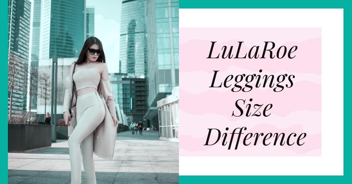LuLaRoe Leggings Size Difference
