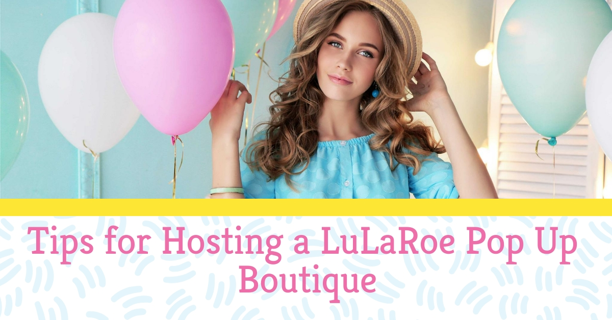 Tips for Hosting a LuLaRoe Pop Up Boutique