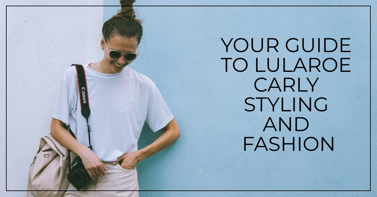 Your Guide to LuLaRoe Carly Styling and Fashion