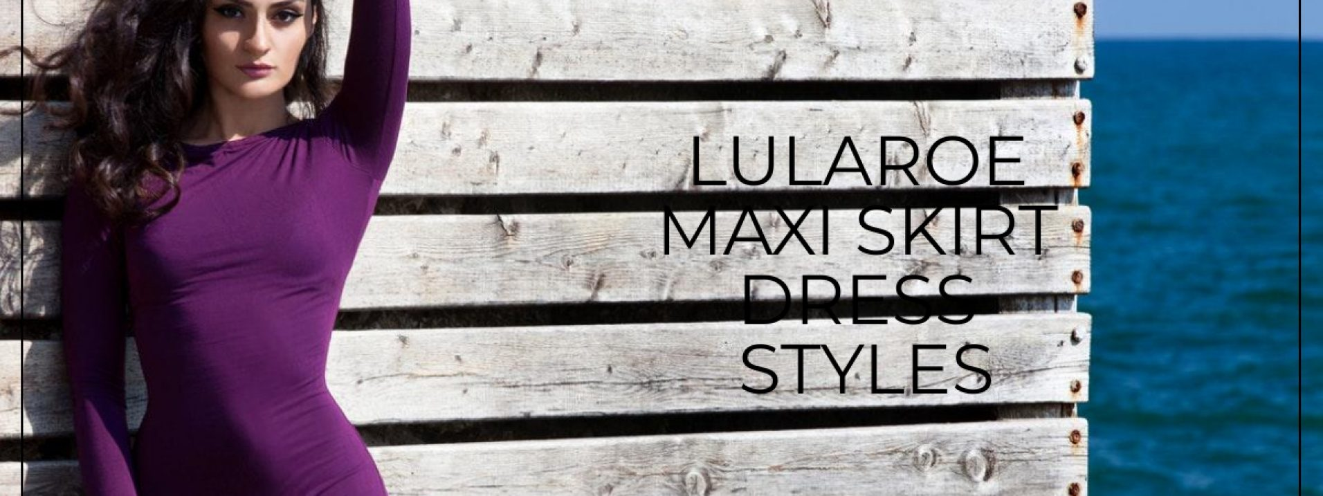 LuLaRoe Maxi Skirt Dress Styles